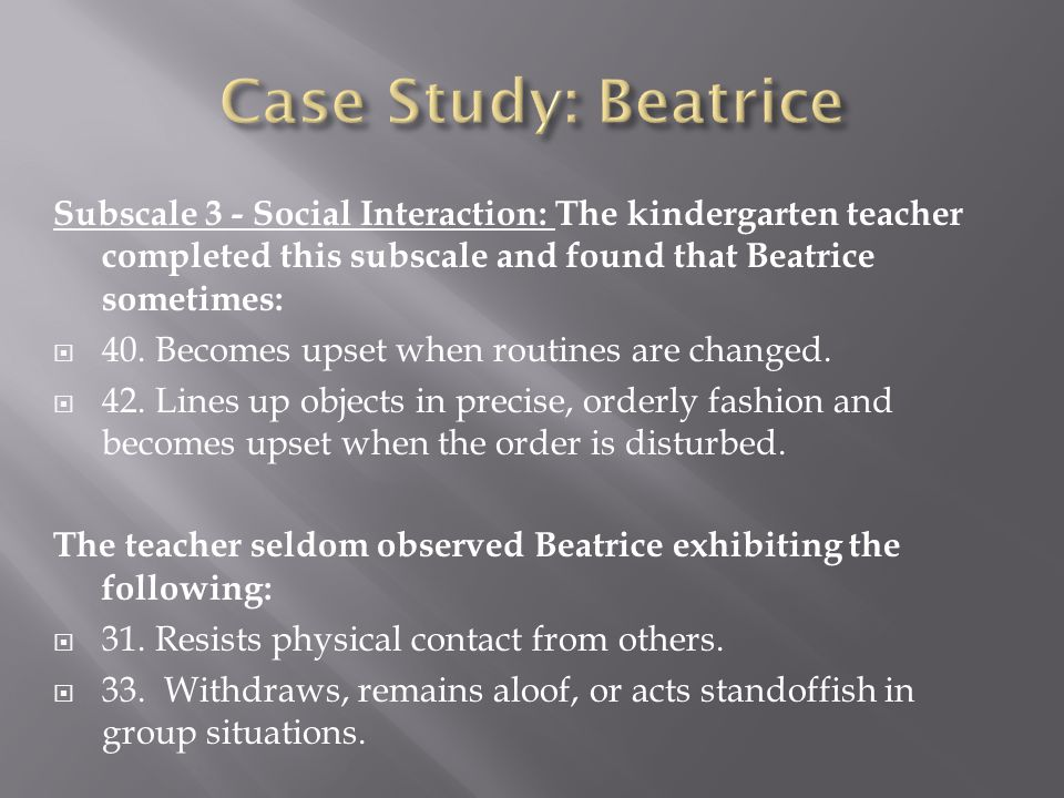Subscale 3 - Social Interaction: The kindergarten teacher completed this subscale and found that Beatrice sometimes:  40.