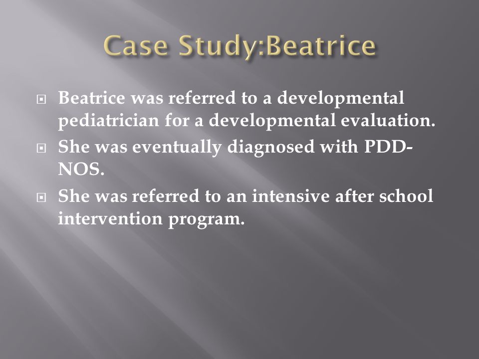 Beatrice was referred to a developmental pediatrician for a developmental evaluation.