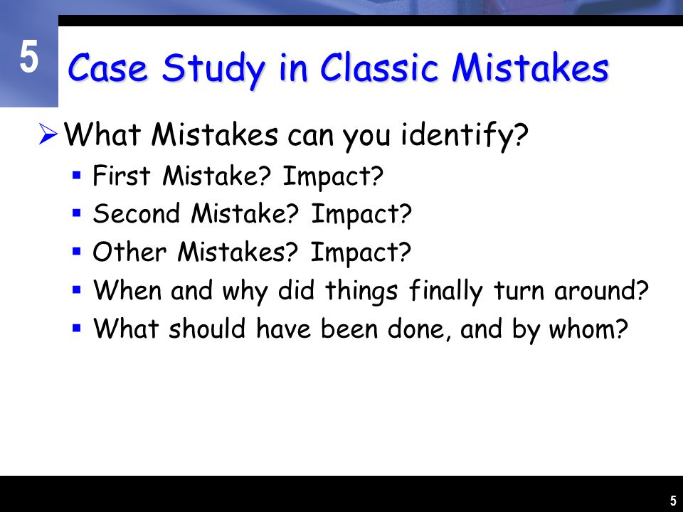 5 5 Case Study in Classic Mistakes  What Mistakes can you identify.