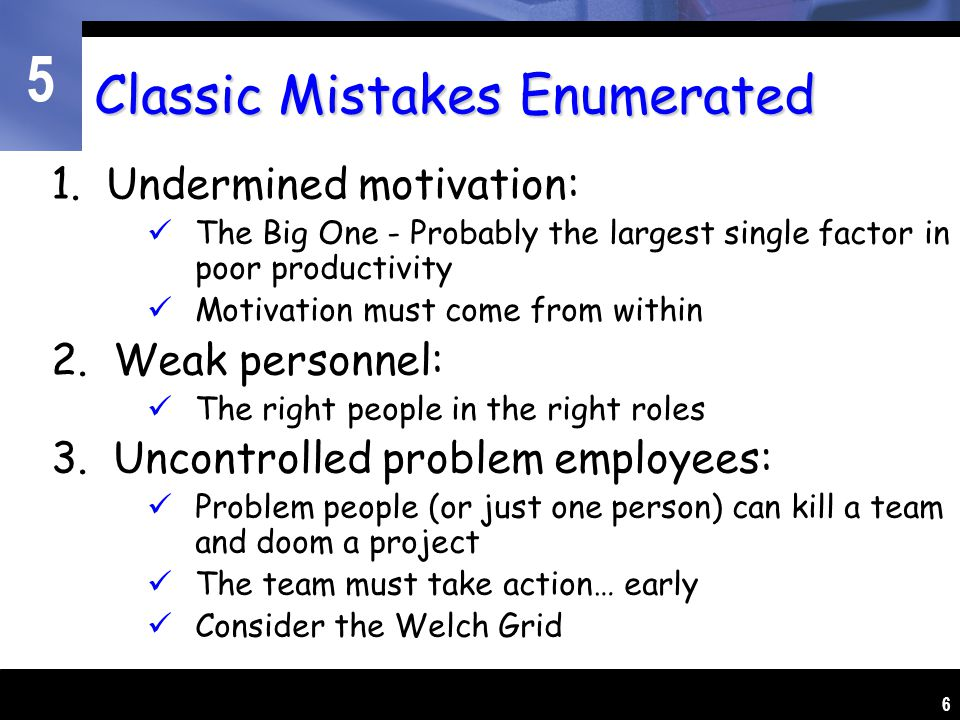 5 1. Undermined motivation: The Big One - Probably the largest single factor in poor productivity Motivation must come from within 2. Weak personnel: