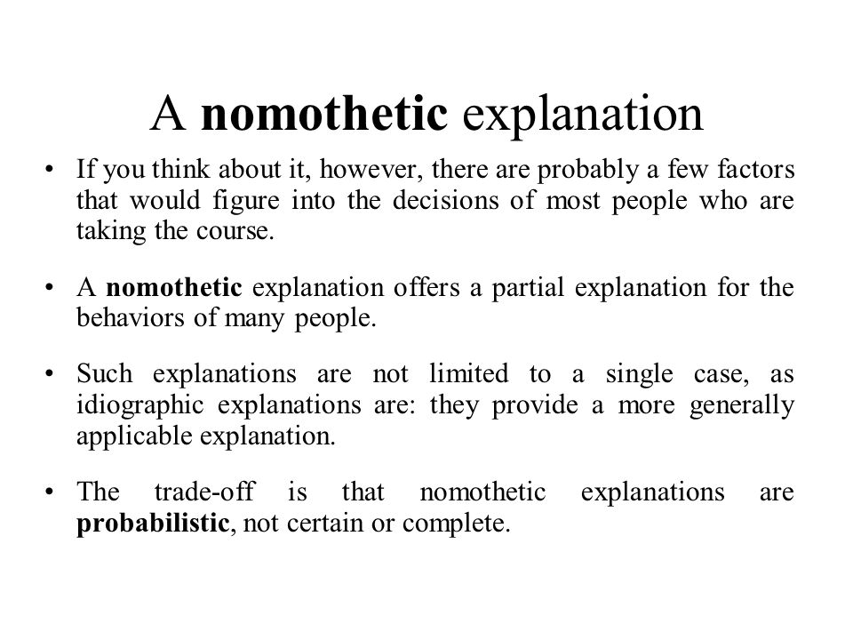 A nomothetic explanation If you think about it, however, there are probably a few factors that would figure into the decisions of most people who are taking the course.
