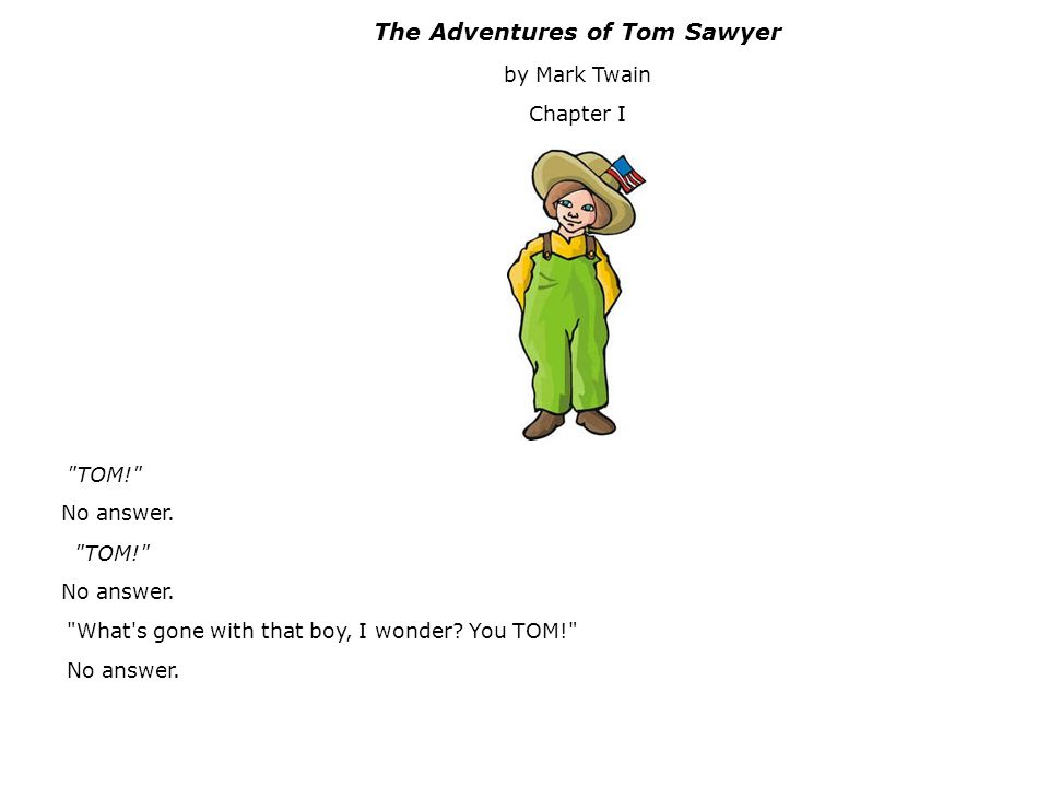The Adventures of Tom Sawyer by Mark Twain Chapter I TOM! No answer.