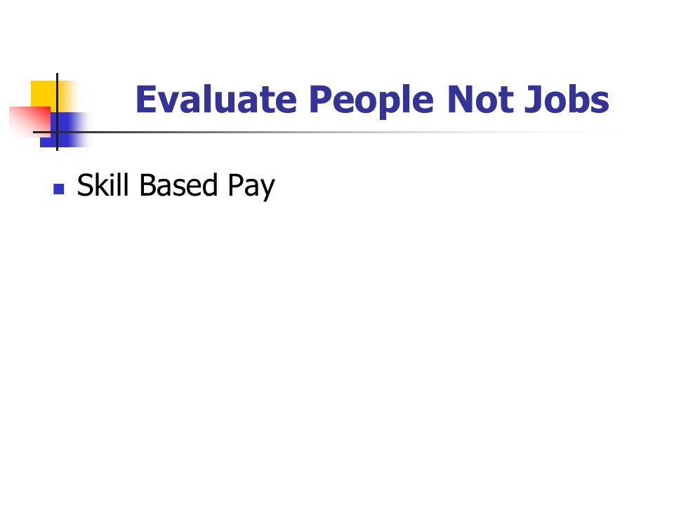 Evaluate People Not Jobs Skill Based Pay