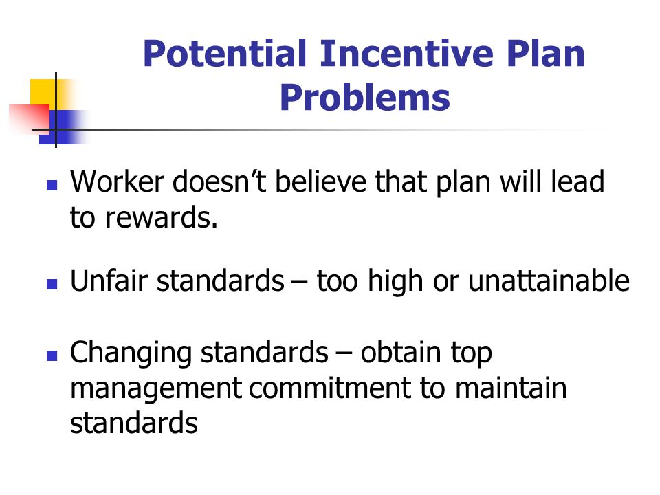 Potential Incentive Plan Problems Worker doesn't believe that plan will lead to rewards.