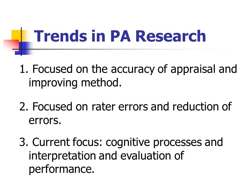 Trends in PA Research 1. Focused on the accuracy of appraisal and improving method.