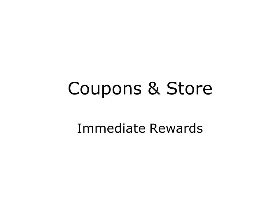 Coupons & Store Immediate Rewards
