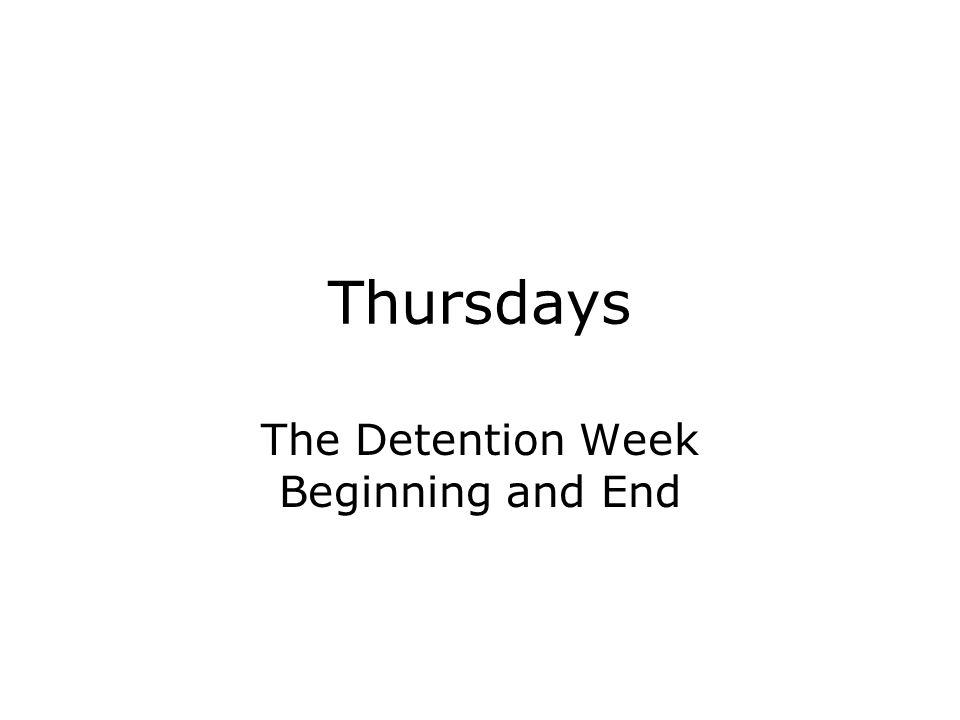 Thursdays The Detention Week Beginning and End