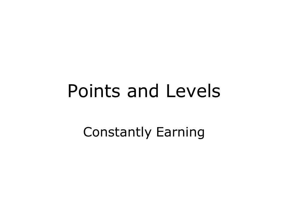Points and Levels Constantly Earning