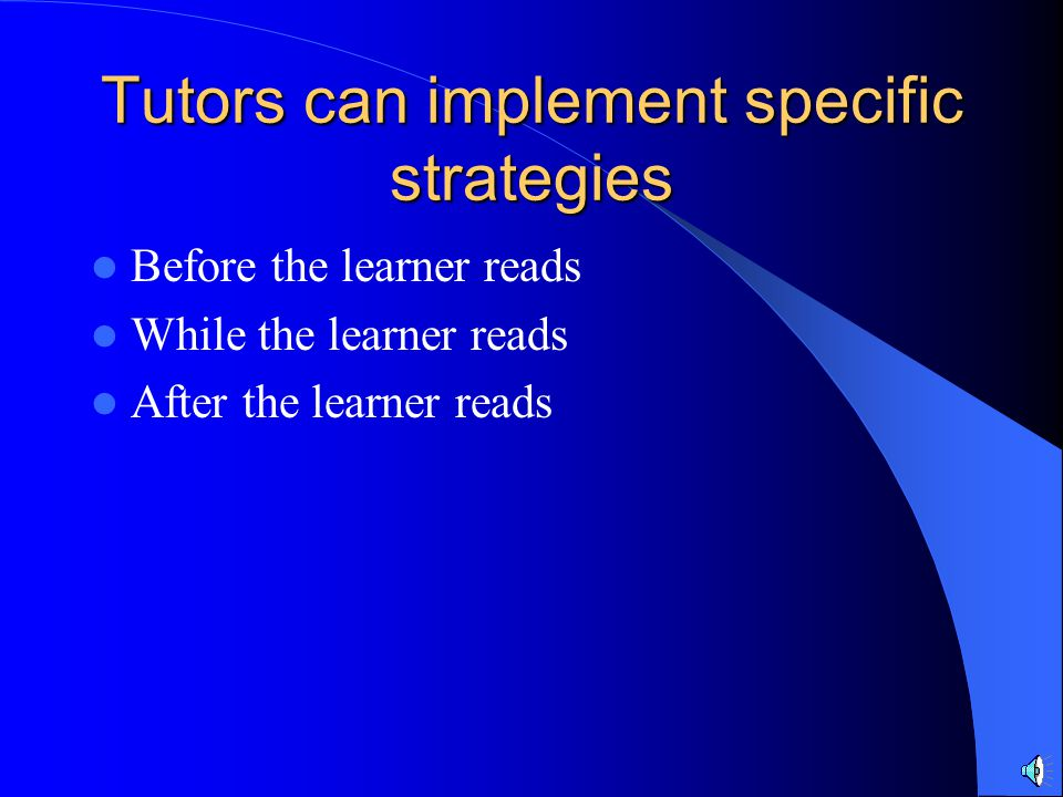 Tutors can implement specific strategies Before the learner reads While the learner reads After the learner reads