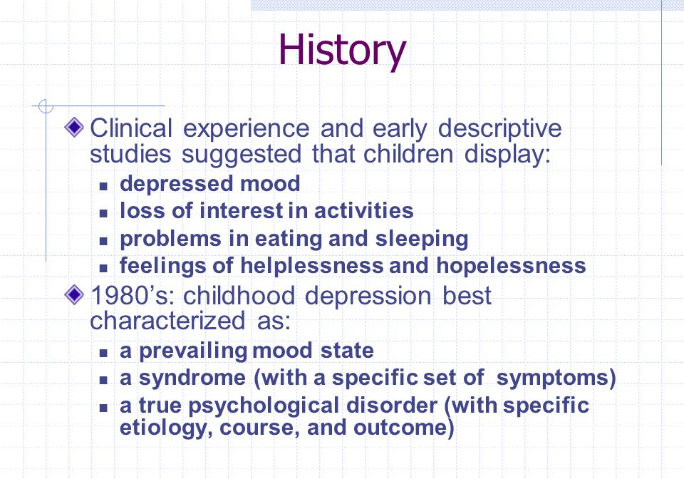 Depression as a Child Disorder Research during the last 20 years has clearly suggested that children display evidence of psychopathology where depression is the most prominent feature It is now accepted that the depressive features displayed by children/adolescents are often consistent with DSM-IV criteria for Major Depressive Disorder