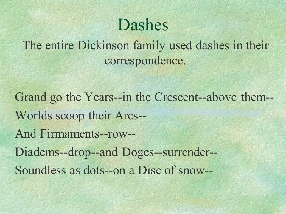 Dashes The entire Dickinson family used dashes in their correspondence.