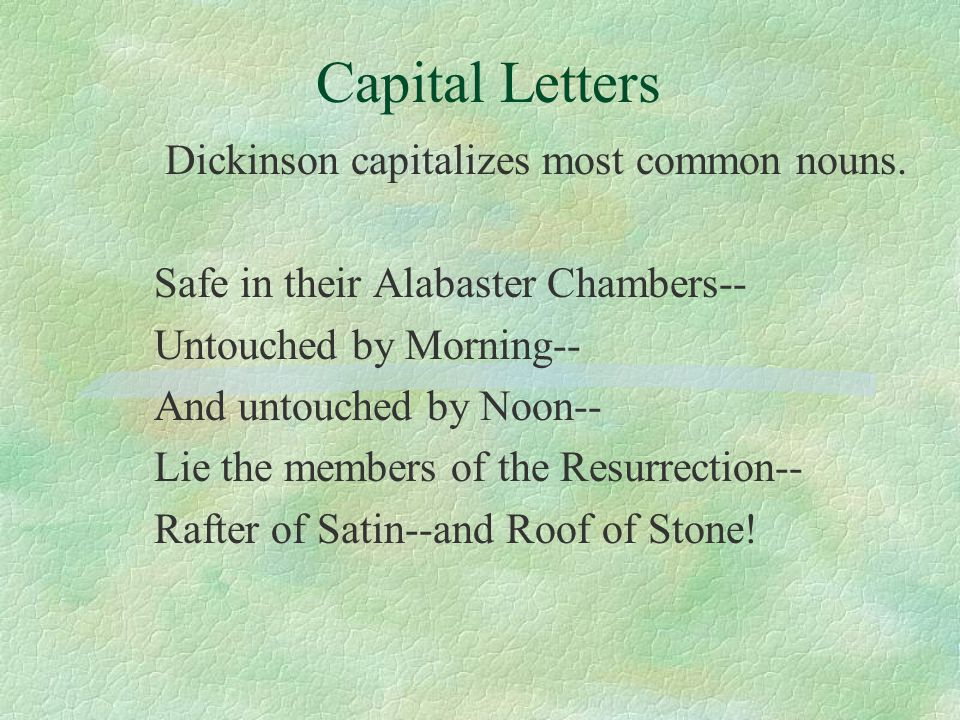 Capital Letters Dickinson capitalizes most common nouns.