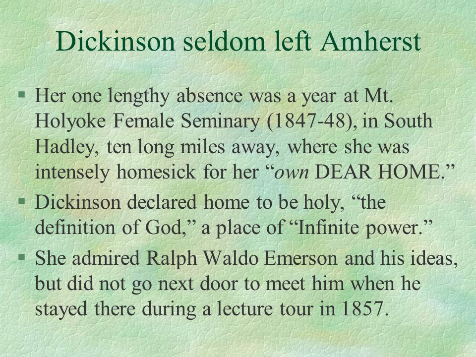 Dickinson seldom left Amherst §Her one lengthy absence was a year at Mt.