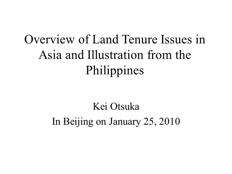 Overview of Land Tenure Issues in Asia and Illustration from the Philippines Kei Otsuka In Beijing on January 25, 2010