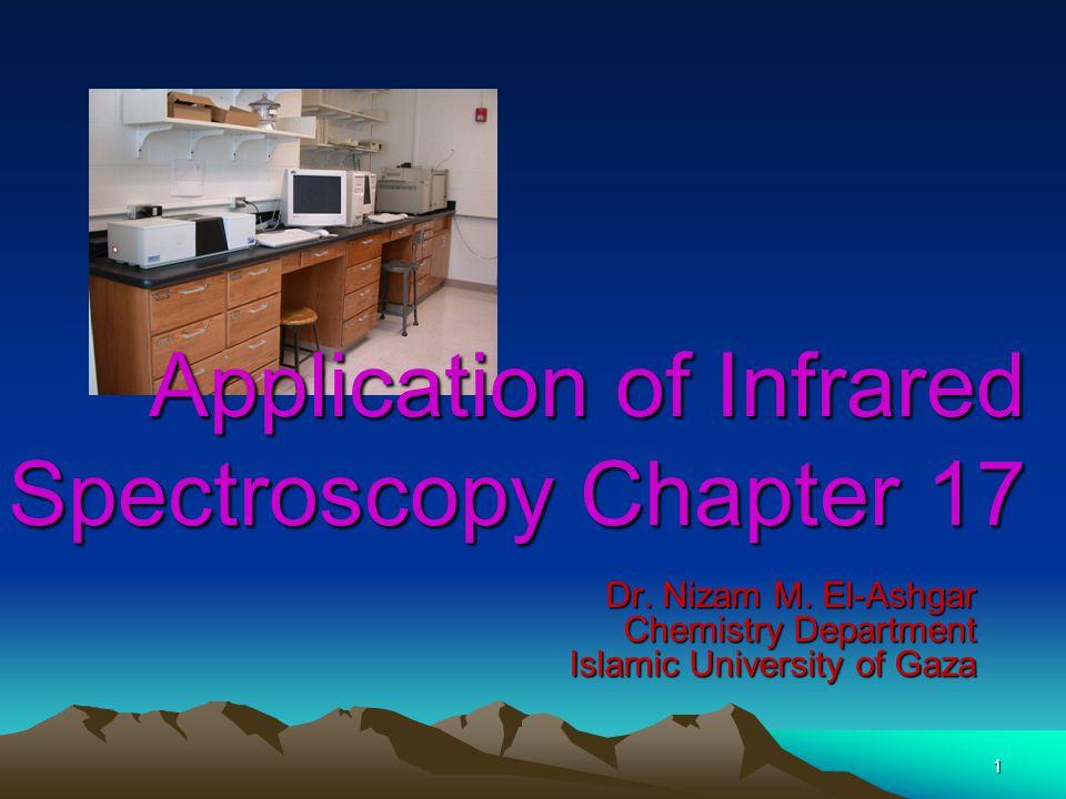 Application of Infrared Spectroscopy Chapter 17 Dr. Nizam M. El-Ashgar Chemistry Department Islamic University of Gaza 1