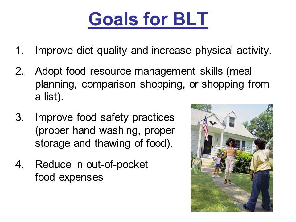 Goals for BLT 1.Improve diet quality and increase physical activity.
