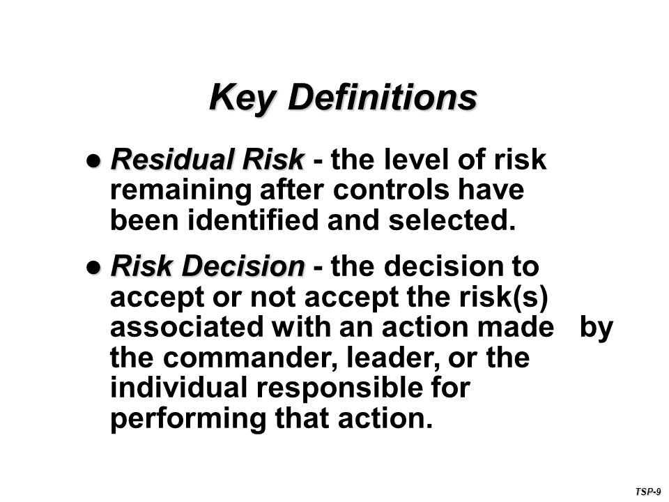 Residual Risk Residual Risk - the level of risk remaining after controls have been identified and selected.