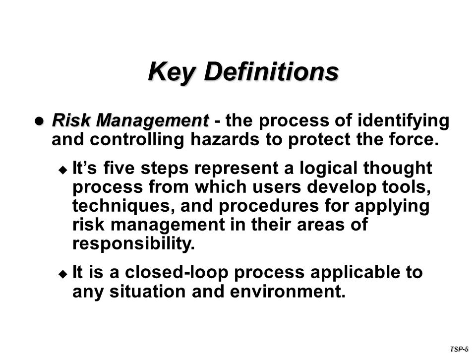 Risk Management Risk Management - the process of identifying and controlling hazards to protect the force.