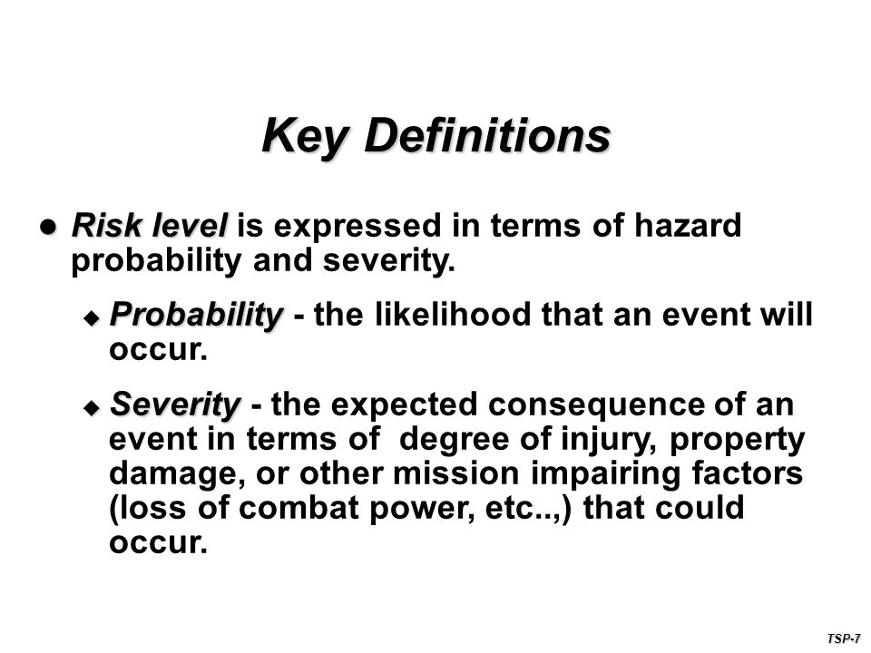 Risk level Risk level is expressed in terms of hazard probability and severity.