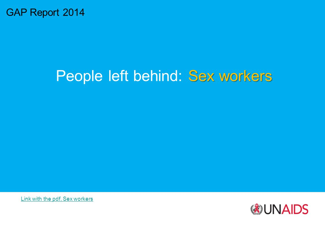 GAP Report 2014 Sex workers People left behind: Sex workers Link with the pdf, Sex workers