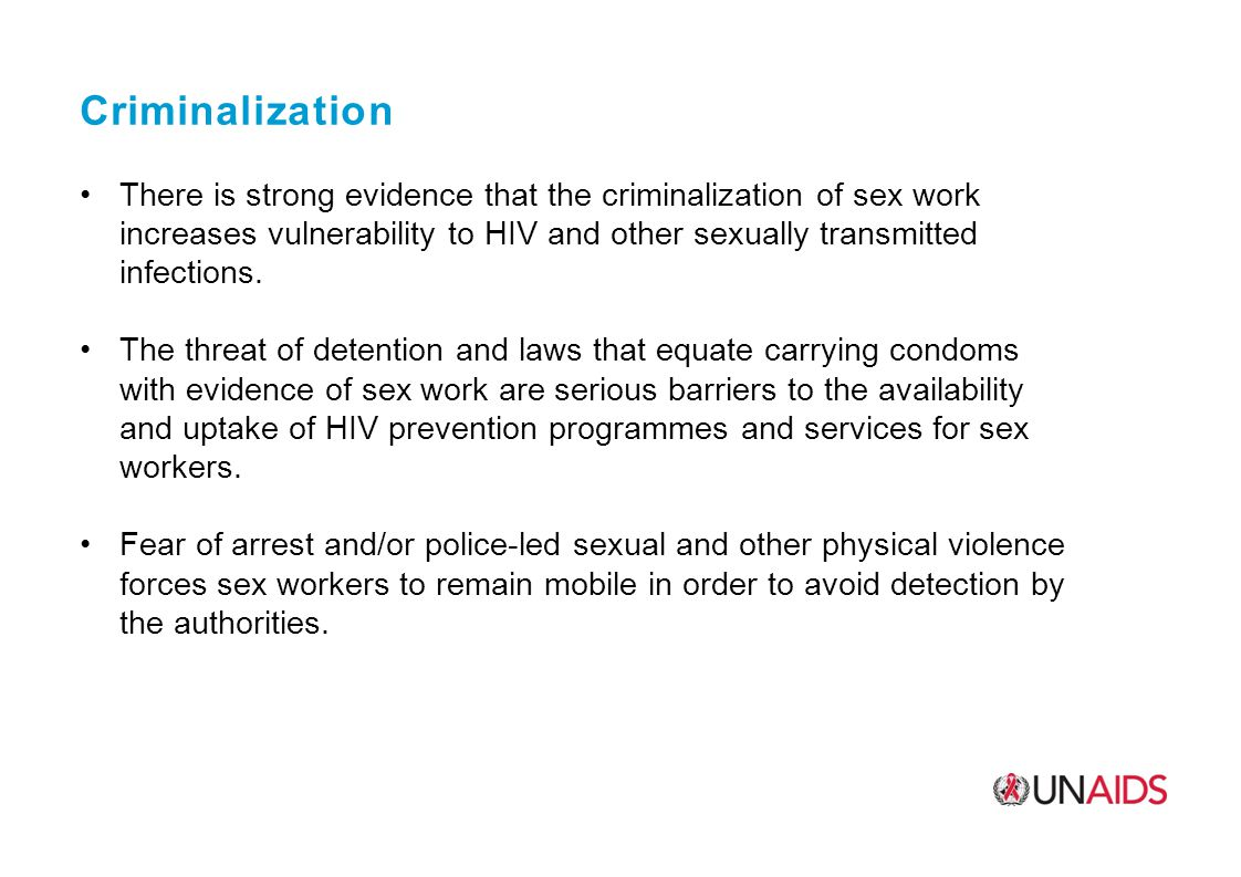 Criminalization There is strong evidence that the criminalization of sex work increases vulnerability to HIV and other sexually transmitted infections.