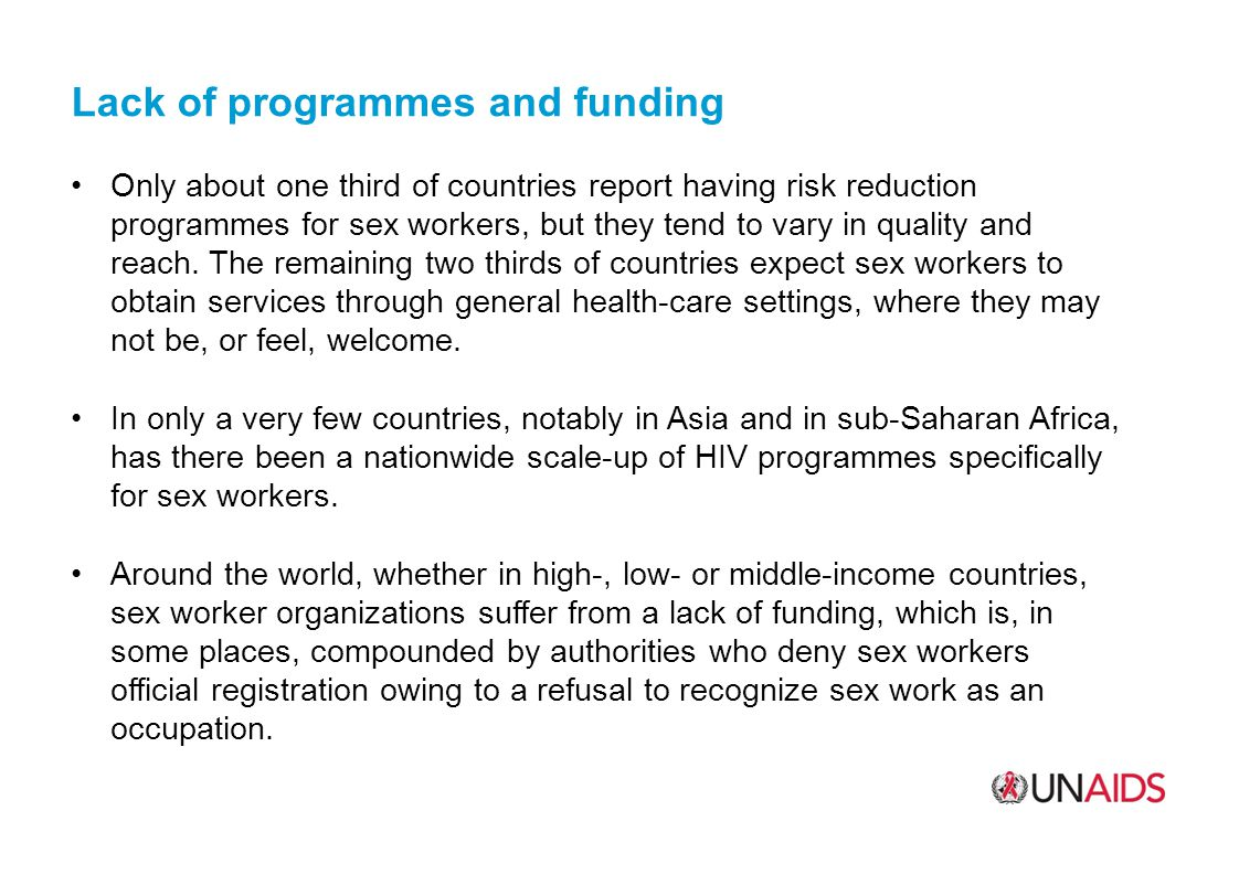 Lack of programmes and funding Only about one third of countries report having risk reduction programmes for sex workers, but they tend to vary in quality and reach.