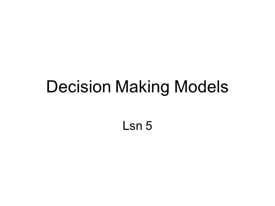 Decision Making Models Lsn 5