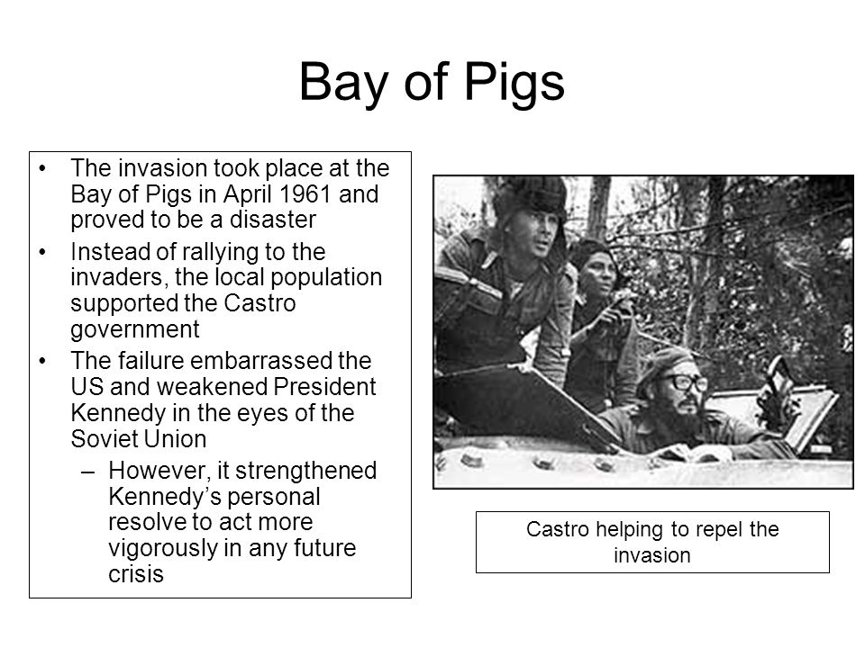 Bay of Pigs The invasion took place at the Bay of Pigs in April 1961 and proved to be a disaster Instead of rallying to the invaders, the local popula