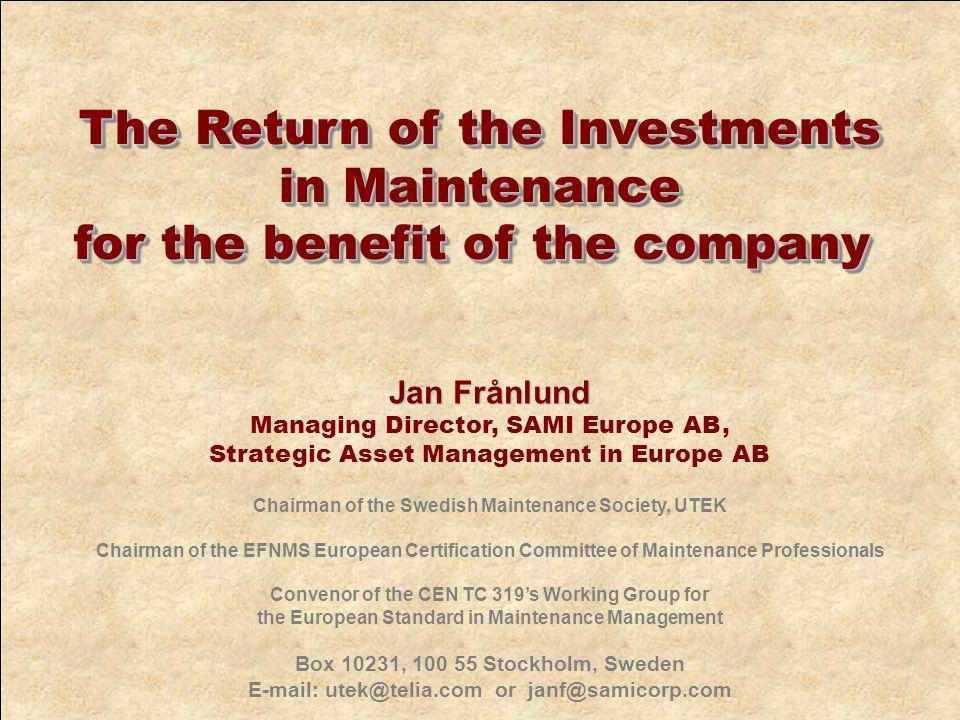 Jan Frånlund Managing Director, SAMI Europe AB, Strategic Asset Management in Europe AB Chairman of the Swedish Maintenance Society, UTEK Chairman of