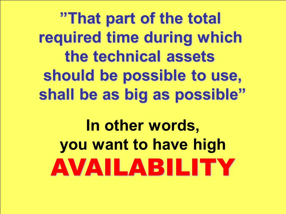 Availability Reliability Maintainability Supportability Seldom a down state of the item Simple and fast maintenanceactivities The right resources at the right place at the right time The item is available for use