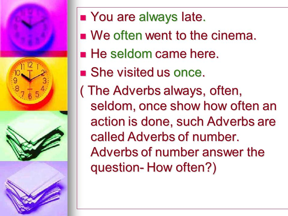Pick out the Adverbs in the following sentences, and say which kind they belong.