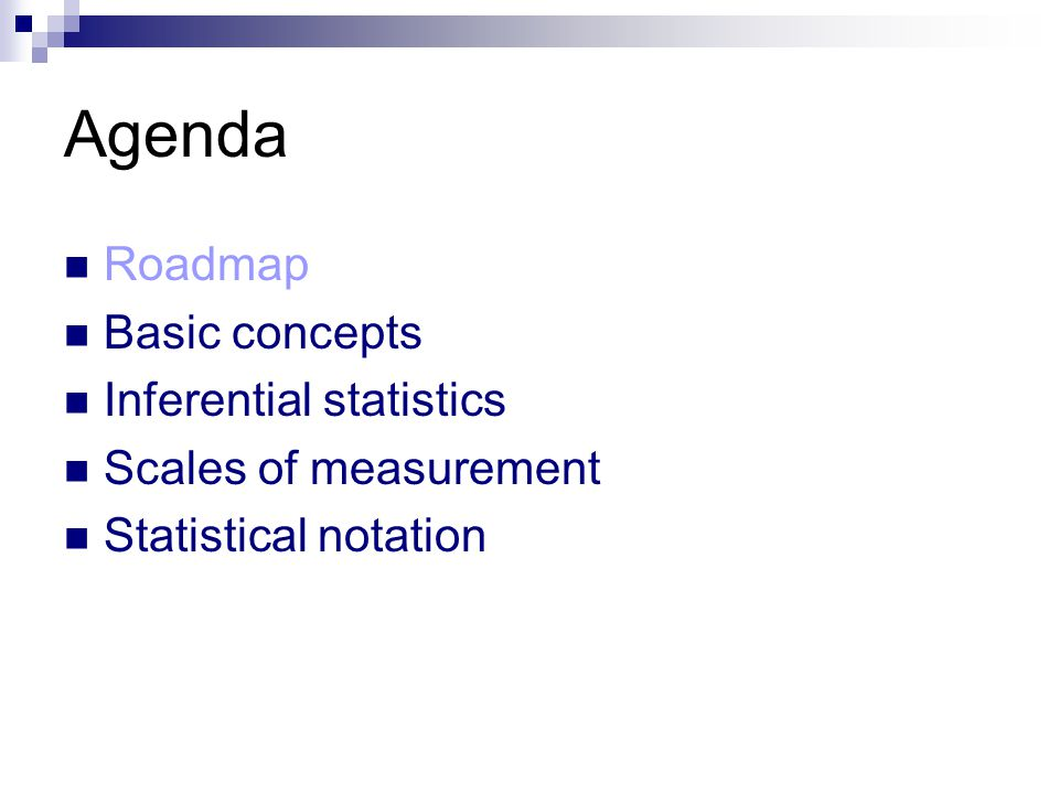 Agenda Roadmap Basic concepts Inferential statistics Scales of measurement Statistical notation