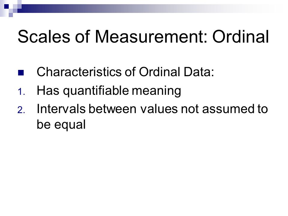 Scales of Measurement: Ordinal Characteristics of Ordinal Data: 1.