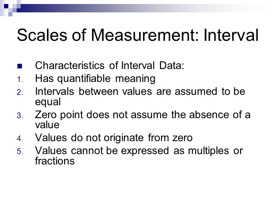 Scales of Measurement: Interval Characteristics of Interval Data: 1.