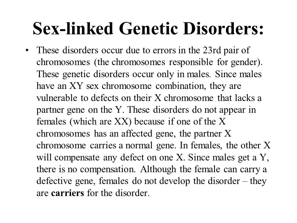 Sex-linked Genetic Disorders: These disorders occur due to errors in the 23rd pair of chromosomes (the chromosomes responsible for gender). These gene