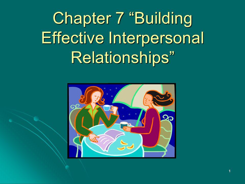 "1 Chapter 7 ""Building Effective Interpersonal Relationships"""