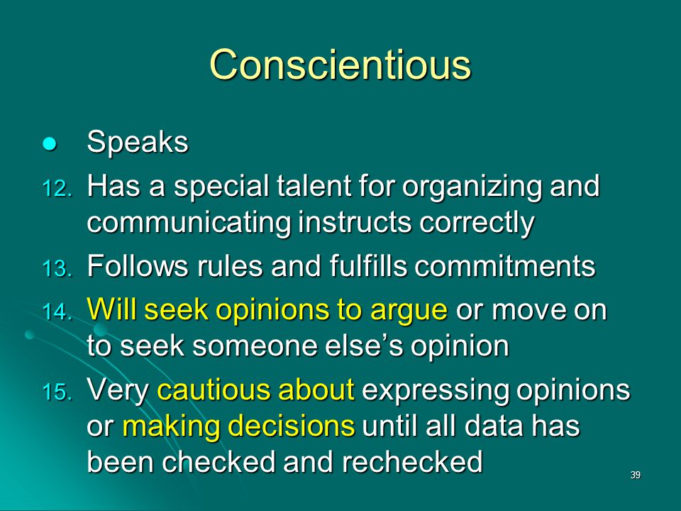 39 Conscientious Speaks Speaks 12. Has a special talent for organizing and communicating instructs correctly 13. Follows rules and fulfills commitment