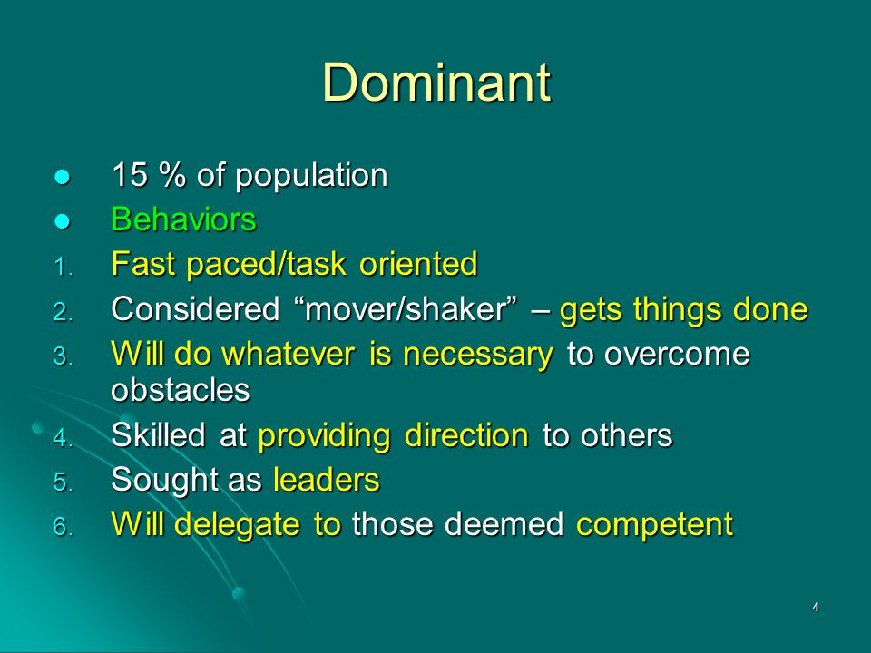 """4 Dominant 15 % of population Behaviors 1. F ast paced/task oriented 2. C onsidered """"mover/shaker"""" – gets things done 3. W ill do whatever is necessar"""