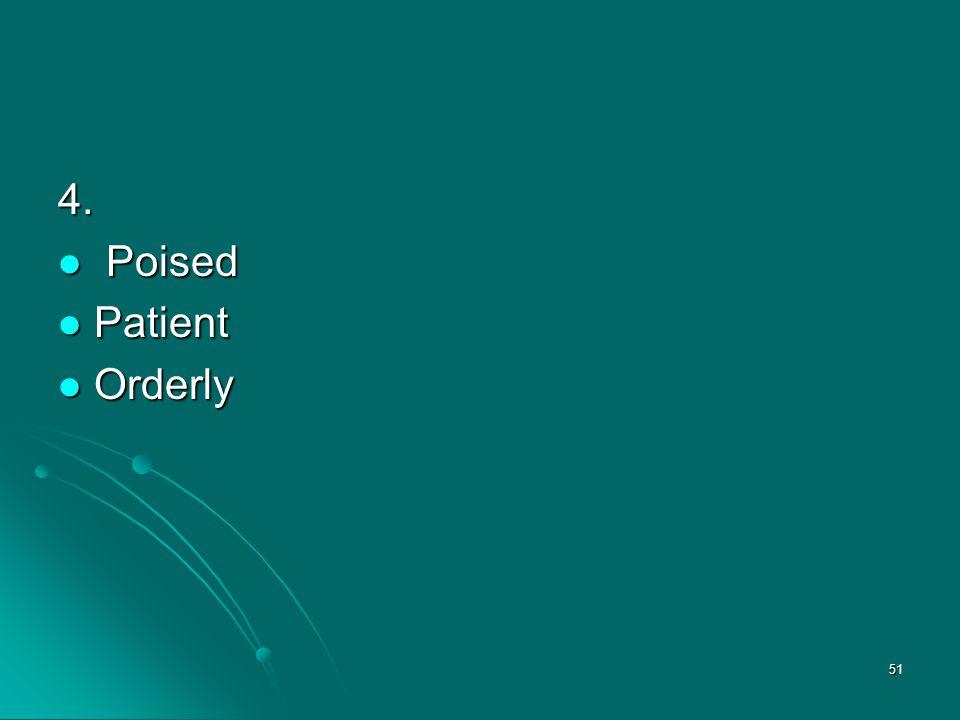 51 4. Poised Poised Patient Patient Orderly Orderly