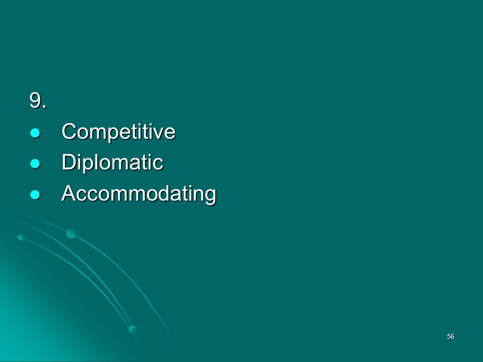 56 9. Competitive Competitive Diplomatic Diplomatic Accommodating Accommodating