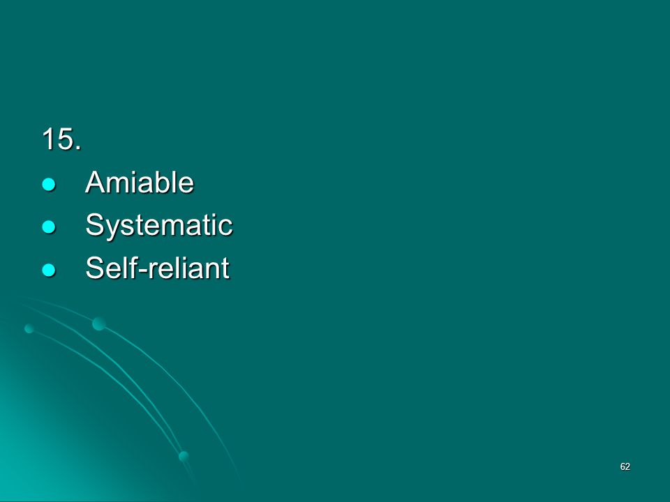 62 15. Amiable Amiable Systematic Systematic Self-reliant Self-reliant