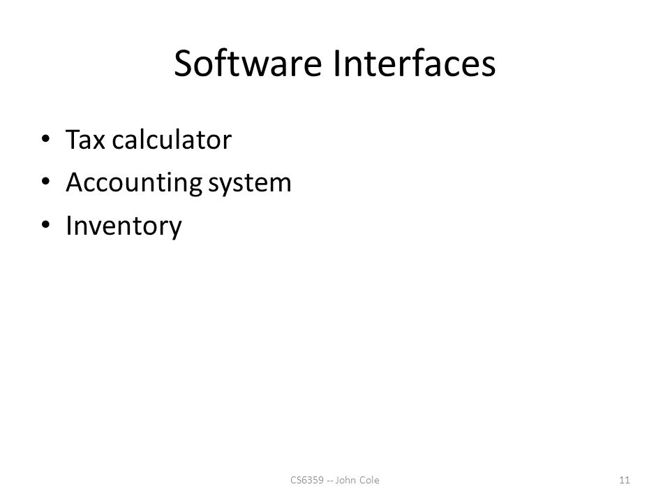 Software Interfaces Tax calculator Accounting system Inventory 11CS6359 -- John Cole