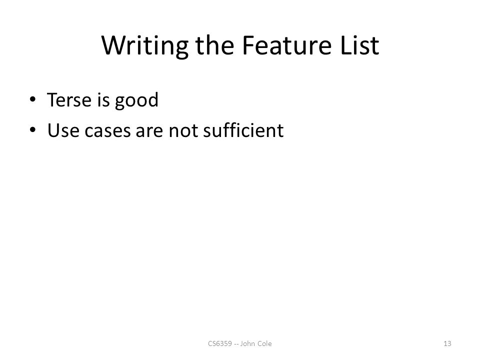 Writing the Feature List Terse is good Use cases are not sufficient 13CS6359 -- John Cole