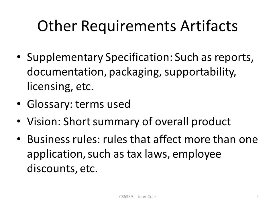 Other Requirements Artifacts Supplementary Specification: Such as reports, documentation, packaging, supportability, licensing, etc.