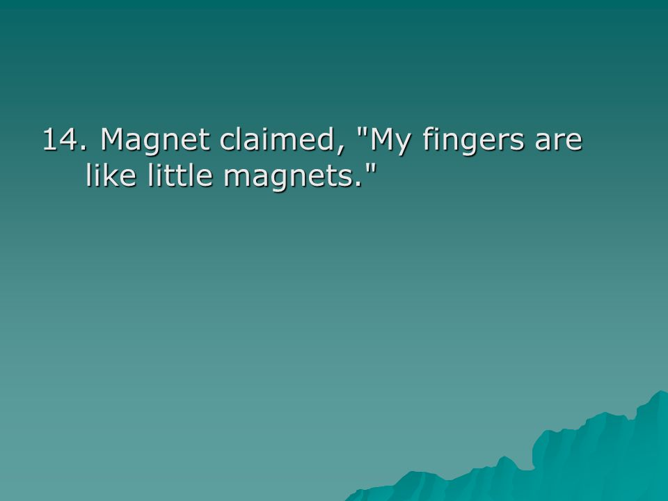 14. Magnet claimed,