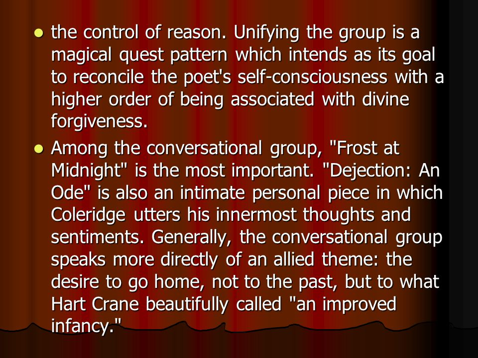 the control of reason. Unifying the group is a magical quest pattern which intends as its goal to reconcile the poet's self-consciousness with a highe