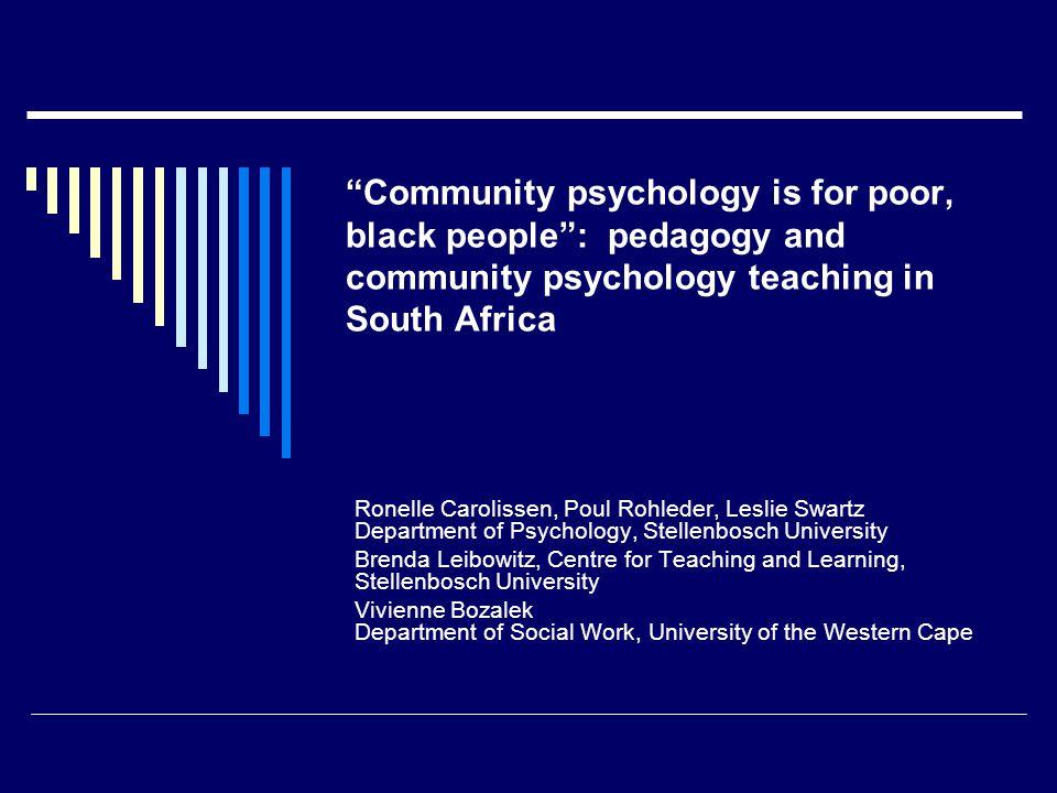"""""""Community psychology is for poor, black people"""": pedagogy and community psychology teaching in South Africa Ronelle Carolissen, Poul Rohleder, Leslie"""