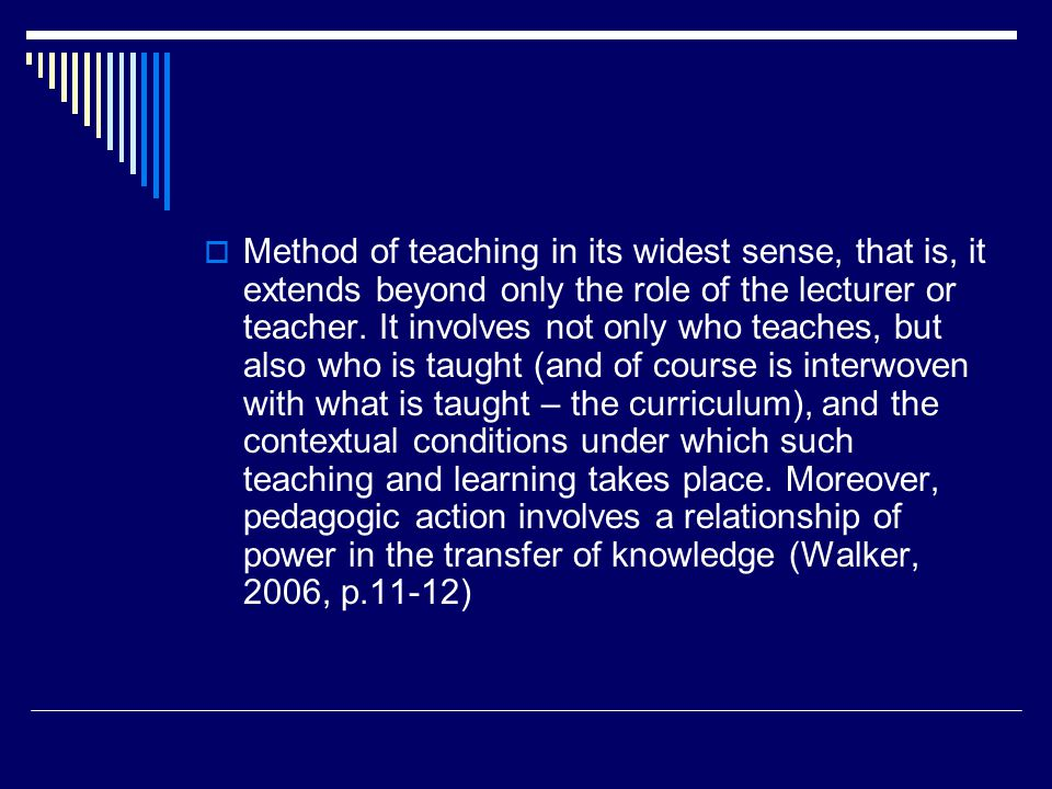  Method of teaching in its widest sense, that is, it extends beyond only the role of the lecturer or teacher.