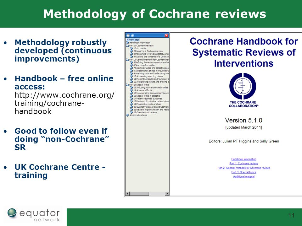 11 Methodology of Cochrane reviews Methodology robustly developed (continuous improvements) Handbook – free online access: http://www.cochrane.org/ tr
