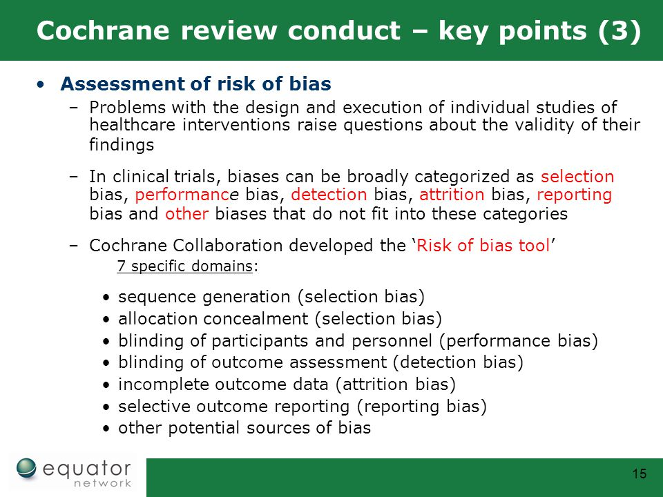 15 Cochrane review conduct – key points (3) Assessment of risk of bias –Problems with the design and execution of individual studies of healthcare int